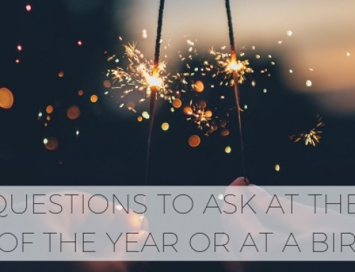 Questions to Ask at the Start of the Year or at a Birthday
