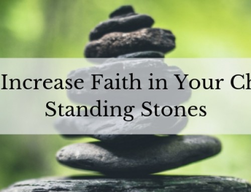 How to Increase Faith in Your Children: Standing Stones