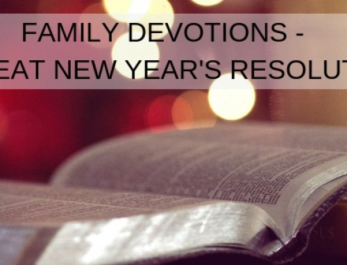 Family Devotions – A Great New Year's Resolution